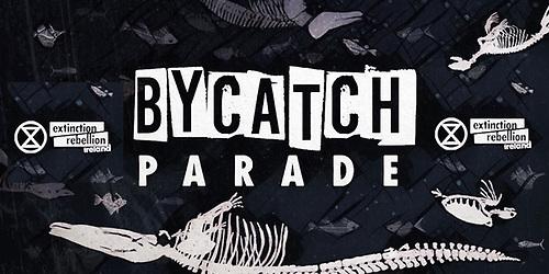 Extinction Rebellion Bycatch Parade banner