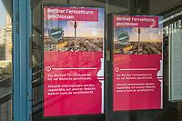 Auswirkungen der Corona-Krise.<br /> Im Bild: Hinweisschilder an der Eingangstuer des geschlossenen Fernsehturm am Berliner Alexanderplatz.<br /> 17.3.2020, Berlin<br /> Copyright: Christian-Ditsch.de<br /> [NUR FUER REDAKTIONELLE ZWECKE! Werbung nur auf Anfrage beim Fotografen. Inhaltsveraendernde Manipulation des Fotos nur nach ausdruecklicher Genehmigung des Fotografen. Vereinbarungen ueber Abtretung von Persoenlichkeitsrechten/Model Release der abgebildeten Person/Personen liegen nicht vor. NO MODEL RELEASE! Don't publish without copyright Christian-Ditsch.de, Veroeffentlichung nur mit Fotografennennung, sowie gegen Honorar, MwSt. und Beleg. Konto: I N G - D i B a, IBAN DE58500105175400192269, BIC INGDDEFFXXX, Kontakt: post@christian-ditsch.de<br /> Bei der Bearbeitung der Dateiinformationen darf die Urheberkennzeichnung in den EXIF- und  IPTC-Daten nicht entfernt werden, diese sind in digitalen Medien nach §95c UrhG rechtlich geschuetzt. Der Urhebervermerk wird gemaess §13 UrhG verlangt.]