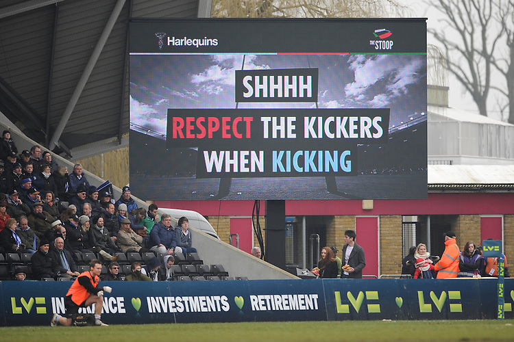 20130309 Copyright onEdition 2013©.Free for editorial use image, please credit: onEdition..A message to respect the kickers is shown on the large screen during the LV= Cup semi final match between Harlequins and Bath Rugby at The Twickenham Stoop on Saturday 9th March 2013 (Photo by Rob Munro)..For press contacts contact: Sam Feasey at brandRapport on M: +44 (0)7717 757114 E: SFeasey@brand-rapport.com..If you require a higher resolution image or you have any other onEdition photographic enquiries, please contact onEdition on 0845 900 2 900 or email info@onEdition.com.This image is copyright onEdition 2013©..This image has been supplied by onEdition and must be credited onEdition. The author is asserting his full Moral rights in relation to the publication of this image. Rights for onward transmission of any image or file is not granted or implied. Changing or deleting Copyright information is illegal as specified in the Copyright, Design and Patents Act 1988. If you are in any way unsure of your right to publish this image please contact onEdition on 0845 900 2 900 or email info@onEdition.com