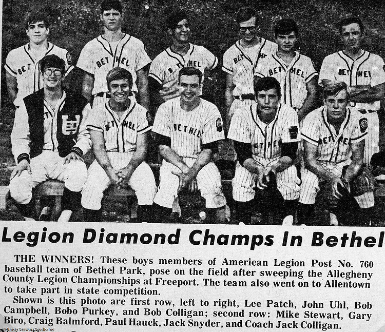 """Bethel Park PA: Team photo of the Bethel Park American Legion Post No. 760 Baseball Team. This team was 14-3 in route to participating in the PA State American Legion Tournament in Allentown PA.  The team included players from Bethel Park and Upper St Clair's baseball teams.  The most amazing part of this story is that we only had 10 players on the team.  We played over half the games with only nine players. In thinking back, this was probably the best """"team"""" I ever played for in any sport. The team played fundamentally sound baseball and never beat themselves. It also helped that we had two of the best pitchers in Western Pennsylvania; Bob Purkey Jr and Lee Patch. And we also had 5 left-handed bats in the lineup. Lee Patch (P), Skip Uhl (OF), Bob Campbell (2B), Bob Purkey Jr (P & 1B), Bob Colligan (SS), Mike Stewart (C), Gary Biro (OF), Craig Balmford (3B), Paul HaucK (1B & OF), Jack Snyder (OF) and Bob Colligan Sr Coach."""