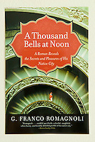 A THOUSAND BELLS AT NOON, by C. Franco Romagnoli<br /> <br /> Published by Perennial, An Imprint of HarperCollins Publishers<br /> Cover Design by Robin Bilardello<br /> <br /> Photo available from Getty Images, search for image #10153015......