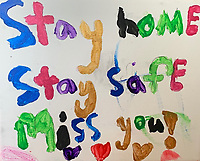 """Stay home Say safe, Miss you"". Kyley Donovan Grade 4, Yarmouth ME, USA"