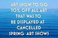 Art Show To Go - Everything 30% off of art that was for Spring shows cancelled by Covid19