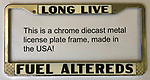 Long Live Fuel Altereds license plate frame