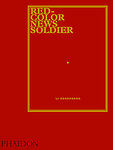 Red-Color News Soldier, Phaidon, New York-London, 2003