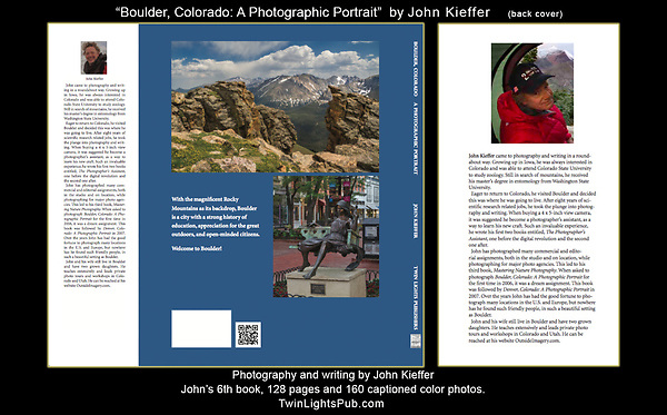 """John's 6th Book's, back cover and bio.  """"Boulder, Colorado: A Photographic Portrait""""<br /> All photography and writing by John Kieffer. A hardcover book with 128 pages and 160 captioned color photos. <br /> Publisher:  TwinLightsPub.com   May 2018"""