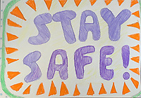"""Stay Safe: drawing by Abby Heselton Grade 6c, Yarmouth, ME, USA"