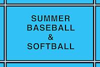 SUMMER BASEBALL & SOFTBALL