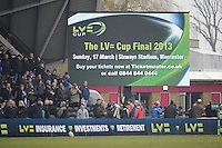 20130309 Copyright onEdition 2013©.Free for editorial use image, please credit: onEdition..Large screen signage announcing the LV= Cup Final during the LV= Cup semi final match between Harlequins and Bath Rugby at The Twickenham Stoop on Saturday 9th March 2013 (Photo by Rob Munro)..For press contacts contact: Sam Feasey at brandRapport on M: +44 (0)7717 757114 E: SFeasey@brand-rapport.com..If you require a higher resolution image or you have any other onEdition photographic enquiries, please contact onEdition on 0845 900 2 900 or email info@onEdition.com.This image is copyright onEdition 2013©..This image has been supplied by onEdition and must be credited onEdition. The author is asserting his full Moral rights in relation to the publication of this image. Rights for onward transmission of any image or file is not granted or implied. Changing or deleting Copyright information is illegal as specified in the Copyright, Design and Patents Act 1988. If you are in any way unsure of your right to publish this image please contact onEdition on 0845 900 2 900 or email info@onEdition.com