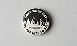 Come What May We Are Here to Stay, New Cross Massacre January 18th 1981. Pin button badges.