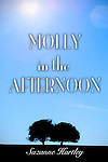 http://www.amazon.com/Molly-Afternoon-Suzanne-Hartley-ebook/dp/B00DJDKWUI/ref=sr_1_2?s=books&ie=UTF8&qid=1394984382&sr=1-2&keywords=Molly+in+the+Afternoon