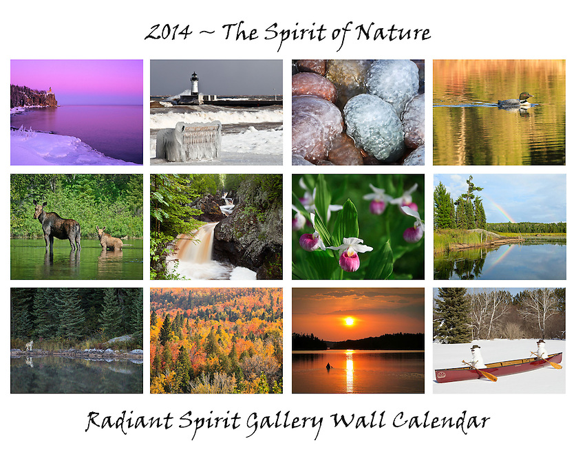 """""""The Spirit of Nature"""" ~ 2014 Wall Calendar by Dawn M. LaPointe and Gary L. Fiedler of Radiant Spirit Gallery. Minnesota and Canadian wilderness, flora and fauna. 12-month calendar shows holidays, full/new moon phases, and equinoxes/solstices.<br /> <br /> We think there's something for everyone in our 2014 calendar: some of our favorite beautiful landscapes and fabulous flora and fauna of Northern Minnesota and Canada. Calendars are $20 each with free shipping in the U.S. Special pricing available on large orders; please contact us."""