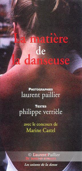LA MATIÈRE DE LA DANSEUSE<br /> <br /> Collection de danse et d'images<br /> Editions Les saisons de la danse<br /> Dépot légal : octobre 2000<br /> ISBN 2-914361-01-7<br /> format 21x10cm<br /> <br /> 10€ hors frais d'envoi postal.<br /> <br /> Ce livre témoigne de la rencontre de Marine Castel, danseuse-étoile, et de Laurent Paillier, photographe.<br /> Pour autant il ne s'agît, à proprement parler, ni un portrait de danseuse ni une série de photos de danse mais, en une vingtaine d'images et quelques textes, d'une recherche sur l'essence de la danseuse, telle que l'a forgée l'imaginaire du dix-neuvième siècle.<br /> En somme une rêverie qui emprunte les détours d'une étude, et réciproquement.<br /> Philippe Verrièle