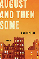 AUGUST AND THEN SOME - A Novel, By David Prete<br /> <br /> April 2012 Hardcover First American Edition<br /> Published by W.W. Norton and Company, New York City<br /> Copyright © 2011 by David Prete<br /> Cover Design: Chin-Yee Lai<br /> <br /> Photo of Tenement Buildings in New York City Illuminated at Night Available for Licensing from Corbis.  Please go to www.corbis.com and search for image # 42-19641077.