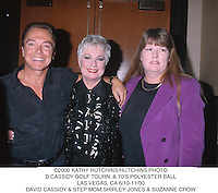 ©2000 KATHY HUTCHINS/HUTCHINS PHOTO.D. CASSIDY GOLF TOURN.  &70'S POLYESTER BALL.LAS VEGAS,  CA 6/10-11/00.DAVID CASSIDY & STEP MOM, SHIRLEY JONES & SUZANNE.CROW