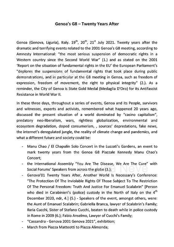 """The International Assembly """"You Are The Disease, We Are The Cure"""" with Social Forums' Speakers from across the globe (3.).<br /> <br /> All Clickable Links:<br /> <br /> Footnotes, Links, Sources:<br /> <br /> 1. https://it.wikipedia.org/wiki/Fatti_del_G8_di_Genova<br /> 2. https://web.archive.org/web/20051031144750/http://www.macchianera.net/2005/01/19/caserma_di_bolzaneto_italia_lu.html<br /> 3. https://www.carlogiuliani.it/archives/homepage/7021<br /> 4. https://genova.repubblica.it/cronaca/2021/01/15/news/albenga_morto_in_cella_un_altro_detenuto_rivela_ai_pm_ho_sentito_emanuel_che_urlava_aiuto_basta_-282606957/<br /> 5. https://www.carlogiuliani.it/wp-content/uploads/2021/07/programma-definitivo-ITA-5-luglio.pdf<br /> 6. 12.10.2018 - Sulla Mia Pelle - Stefano Cucchi's Film Screening At CSOA La Strada: https://lucaneve.photoshelter.com/gallery/12-10-2018-Sulla-Mia-Pelle-Stefano-Cucchis-Film-Screening-at-CSOA-La-Strada/G0000_bGB_yvtnkY/C0000GPpTqAGd2Gg<br /> 7. https://www.repubblica.it/2007/06/sezioni/cronaca/g8-genova/g8-genova/g8-genova.html & https://en.wikipedia.org/wiki/2001_Raid_on_Armando_Diaz<br /> 8. https://genova.repubblica.it/cronaca/2017/04/15/news/g8_genova_poliziotto_inglese_infiltrato_tra_i_black_bloc-163039675/<br /> https://www.theguardian.com/commentisfree/2013/mar/01/rod-undercover-police-officer-friend<br /> https://www.theguardian.com/uk/2013/feb/06/rod-richardson-protester-never-was<br /> 9. https://en.wikipedia.org/wiki/27th_G8_summit<br /> 10. https://www.altalex.com/documents/news/2017/06/26/cedu-caso-diaz<br /> 11. https://en.wikipedia.org/wiki/Antonio_Cassese<br /> http://www.veritagiustizia.it/docs/G8_2021_prog_ITA.pdf<br /> http://www.veritagiustizia.it/documenti.php & http://www.veritagiustizia.it/doc_eng/<br /> https://www.carlogiuliani.it<br /> https://en.wikipedia.org/wiki/Death_of_Carlo_Giuliani<br /> The bloody battle of Genoa by Nick Davies (Source, The Guardian, 2008): https://www.theguardian.com/world/2008/jul/17/italy.g8"""