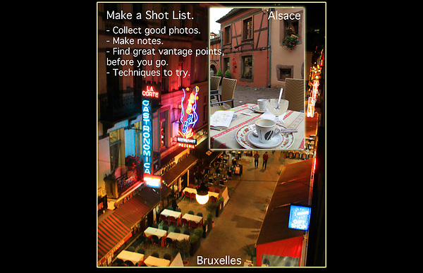 Make a Shot List.<br /> When I got back from my first trip to Europe, I didn't have many personal photos, like where I stayed or what I ate. I changed that by putting them on my Shot List.