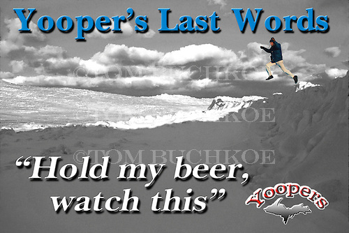 Yoopers always find a way to have fun, whether they mean to or not.