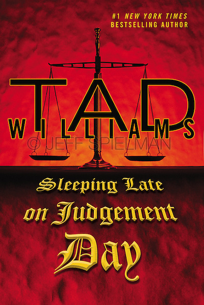 SLEEPING LATE ON JUDGEMENT DAY<br /> By Tad Williams<br /> <br /> Published September 2, 2014<br /> Hardcover American First Edition<br /> DAW Hardcover, Penguin Group USA<br /> Cover Design by G-Force Design<br /> <br /> Photo of Scales of Justice available for commercial and editorial licensing from Getty Images.  Please go to www.gettyimages.com and search for image # 10026304