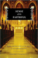 Sense of the Faithful: How American Catholics Live their Faith, by Jerome P. Baggett<br /> <br /> December 2008 Hardcover First Edition<br /> Oxford University Press, New York City<br /> <br /> Photo of the Interior of a Catholic Church available from Getty Images.  Please search for image # 200111760-001 on www.gettyimages.com