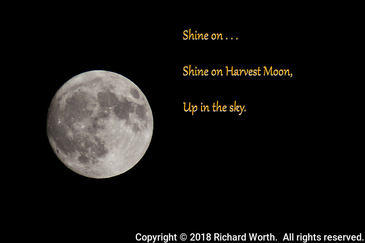 A few hours early, the Full Harvest moon with lyircs from a song popular decades and decades ago.  Shine on, Havest Moon.