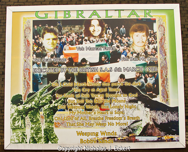 """In 1988, members of the British """"Special Air Service,"""" an elite commando unit, shot and killed three members of the IRA, Mairead Farrell, Sean Savage, and Daniel McCann, while they were in Gibraltar (taking part in a reconnaissance mission in support of a plan to bomb a military band performing there)...The killings were hugely controversial because the IRA members were not armed when they were killed and did not have any explosives with them (some were eventually found in Spain).  Things that added to the controversy included:..-A British documentary """"Death on the Rock"""" in which witnesses claimed the IRA team had tried to surrender when confronted by the SAS...-A Protestant gunman attacked the funeral party at the IRA funeral plot in Milltown Cemetery.  He killed three people, including an IRA man who was acting as a funeral steward...-At the funeral of the IRA man killed in Milltown, two off-duty British corporals drove their car into the middle of the funeral procession.  Because they were in civilian clothes and were armed, the crowd thought they were Loyalist gunmen or British commandos seeking to disrupt the funeral.   The crowd set upon them and beat them and then the IRA seized the two soldiers, stripped them, bundled them into a taxi, and shot them both in the head in a nearby vacant."""