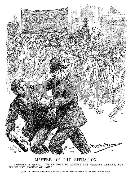 "Master of the Situation. Constable (to agitator). ""We've nothing against the genuine article, but we've had enough of YOU."" [With Mr Punch's compliments to the police on their behaviour in the recent disturbances.] (an Interwar cartoon shows a procession of UNEMPLOYED while a political agitator is arrested)"