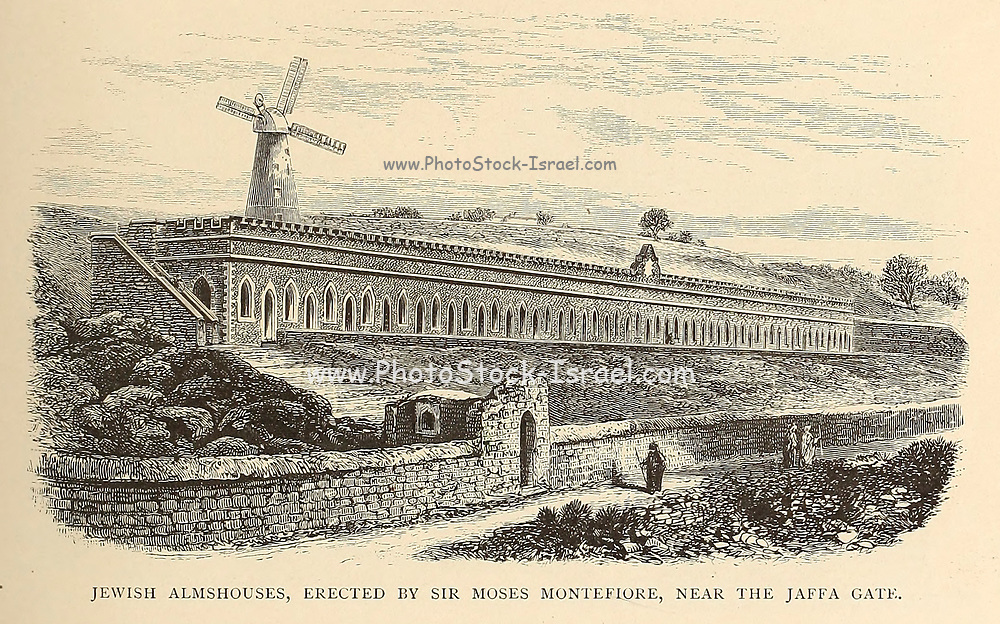 Jewish Almshouses Erected by Sir Moses Montefiore, Near Jaffa Gate, Jerusalem From the book 'Those holy fields : Palestine, illustrated by pen and pencil' by Manning, Samuel, 1822-1881; Religious Tract Society (Great Britain) Published in 1874