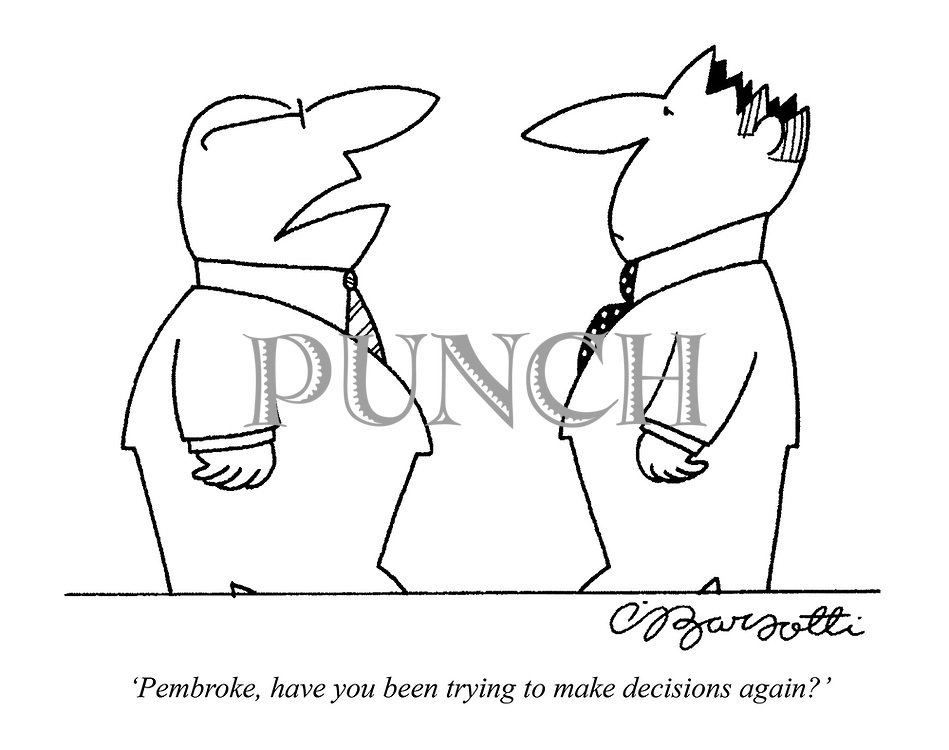 'Pembroke, have you been trying to make decisions again?'