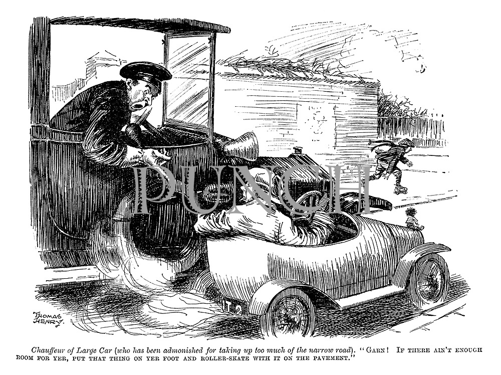 """Chauffeur of Large Car (who has been admonished for taking up too much of the narrow road). """"Garn! If there ain't enough room for yer, put that thing on yer foot and roller-skate with it on the pavement."""""""