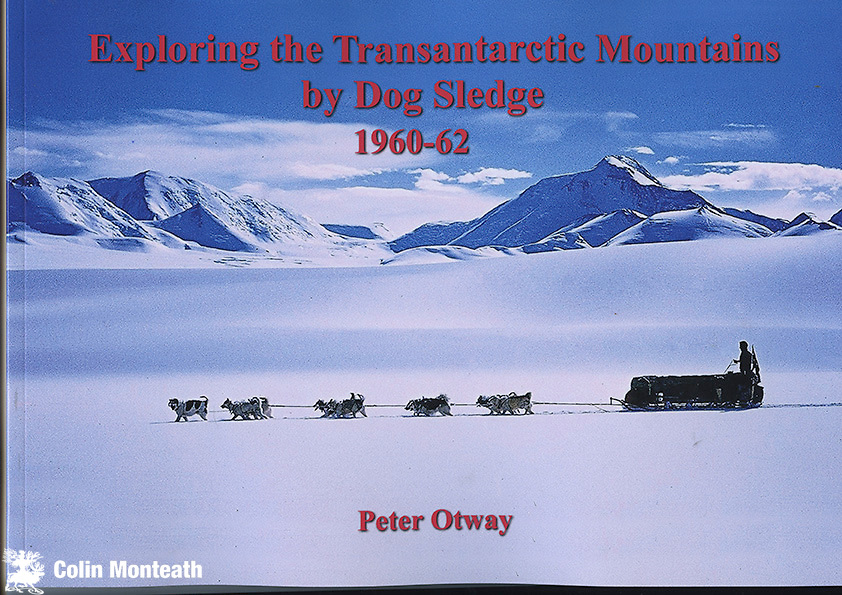 EXPLORING THE TRANSANTARCTIC MOUNTAINS BY DOG SLEDGE - 1960-1962 - Peter Otway, privately published 2019, limited edition, this copy signed by author, superb photo diary of NZARP dog sledging expedition on the Polar Plateau and descent of Axel Heiberg glacier, surveying/map making - a complementary volume ( many more images plus winter at Scott Base) to Peter's earlier book ITS A DOG'S LIFE IN ANTARCTICA,  - signed copy $45