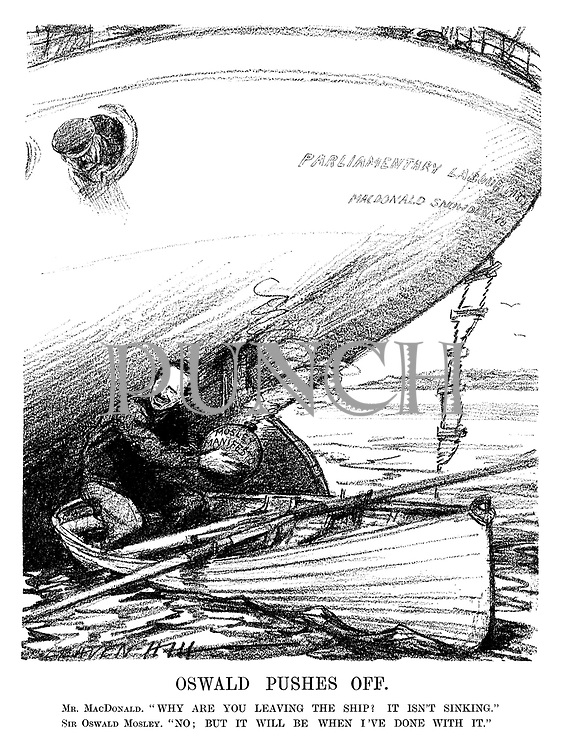 "Oswald Pushes Off. Mr MacDonald. ""Why are you leaving the ship? It isn't sinking."" Sir Oswald Mosley. ""No; but it will be when I've done with it."" (an InterWar cartoon shows Oswald Mosley with a Mosley Manifesto bomb under the MacDonald Snowden Yacht of the Parliamentary Labour party)"