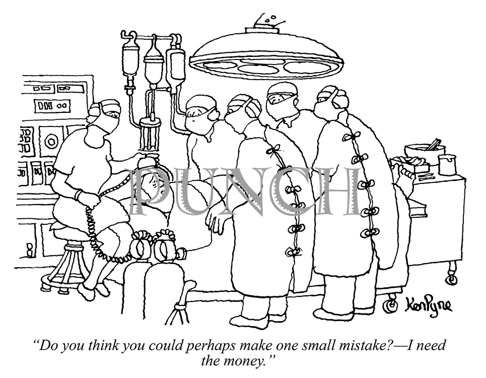 """""""Do you think you could perhaps make one small mistake? - I need the money."""" (a man about to undergo surgery pleads to his surgeon)"""