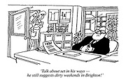 'Talk about set in his ways - he still suggests dirty weekends in Brighton!' (a secretary complains about her manager)