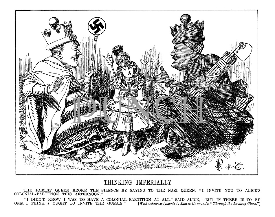 """Thinking Imperially.The Fascist Queen broke the silence by saying to the Nazi Queen, """"I invite you to Alice's colonial-partition this afternoon."""" """"I didn't know I was to have a colonial-partition at all,"""" said Alice. """"But if there is to be one, I think I ought to invite the guests."""" [With acknowledgements to Lewis Carroll's """"Through the Looking-Glass.""""] (Hitler as the Nazi Queen, Mussolini as the Fascist Queen and Britannia as Alice)"""
