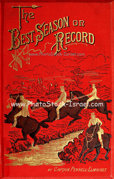 """Book cover From the book ' The best season on record ' selected and republished from """"The field"""" by Captain Pennell-Elmhirst, Edward 1845-1916; Illustrated by John Sturgess, Published in London by George Routledge and Sons 1884"""