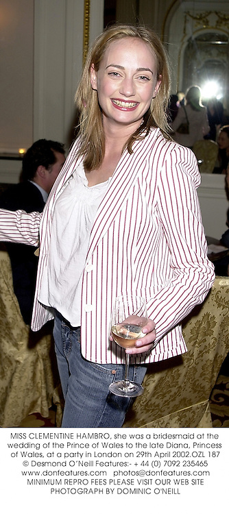 MISS CLEMENTINE HAMBRO, she was a bridesmaid at the wedding of the Prince of Wales to the late Diana, Princess of Wales, at a party in London on 29th April 2002.OZL 187