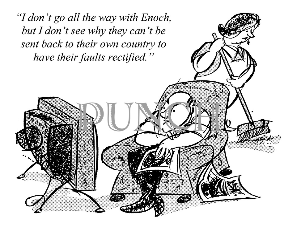 """""""I don't go all the way with Enoch, but I don't see why they can't be sent back to their own country to have their faults rectified."""""""