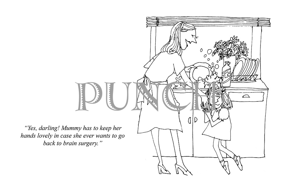 """""""Yes, darling! Mummy has to keep her hands lovely in case she ever wants to go back to brain surgery."""""""