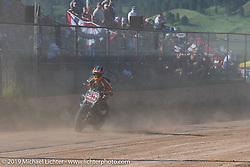 One-armed Hooligan flattracker Jason Griffin on a Harley-Davidson racer in the Spirit of Sturgis races at the fairgrounds during the Sturgis Black Hills Motorcycle Rally. Sturgis, SD, USA. Monday, August 5, 2019. Photography ©2019 Michael Lichter.