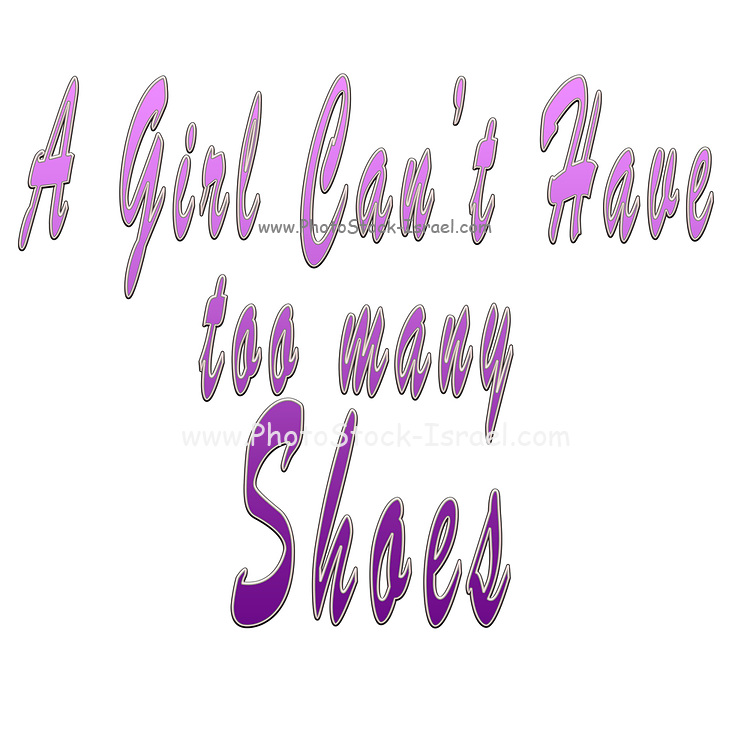 """Digitally enhanced image of the Text """"A Girl Can't have too many Shoes"""""""
