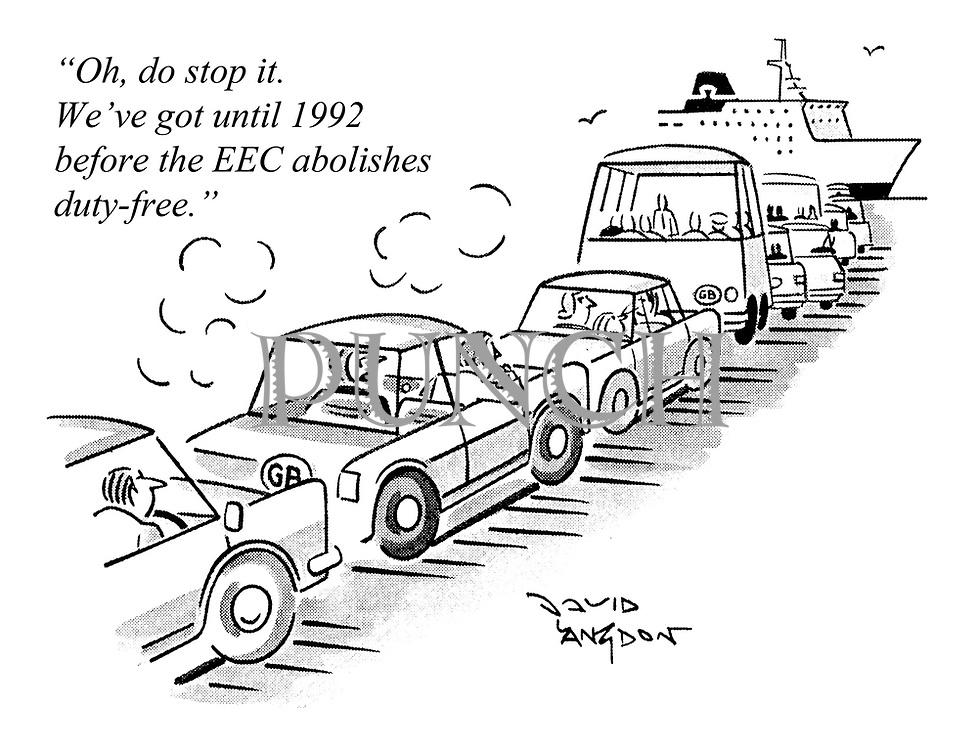 """""""Oh, do stop it. We've got until 1992 before the EEC abolishes duty-free."""""""