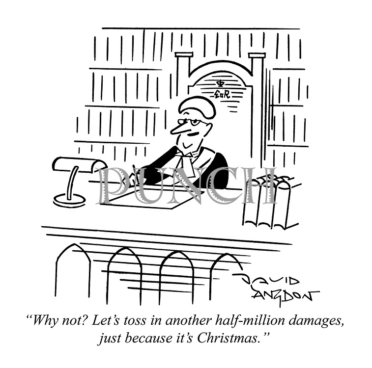 """""""Why not? Let's toss in another half-million damages, just because it's Christmas."""""""