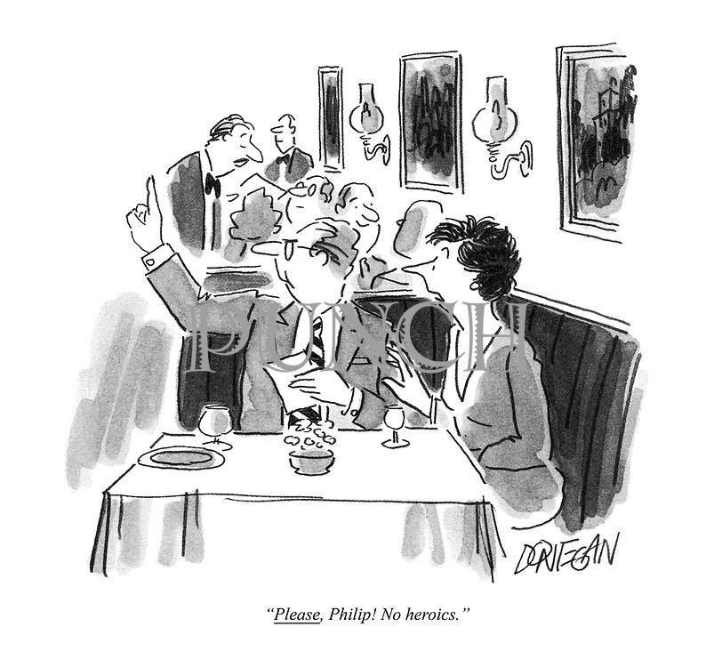 """""""Please, Philip! No heroics."""""""