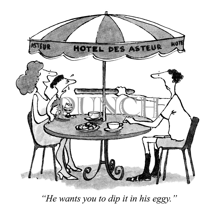 """""""He wants you to dip it in his eggy."""""""