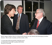 Mick Jagger, Robert Harris & Dominick Dunne at the Vanity Fair Swinging London dinner. River Cafe. London. 20 November 1996<br />© Copyright Photograph by Dafydd Jones<br />66 Stockwell Park Rd. London SW9 0DA<br />Tel 0171 733 0108