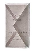 Imre Kertesz Detective Story