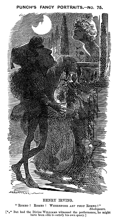 """Punch's Fancy Portraits No 75 Henry Irving. """"Romeo! Romeo! Wherefore Art Thou Romeo!"""" Shakespeare. (*** But had the Divine Williams witnessed the performance, he might have been able to satisfy his own query.)"""