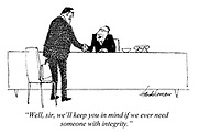 """""""Well, sir, we'll keep you in mind if we ever need someone with integrity."""""""