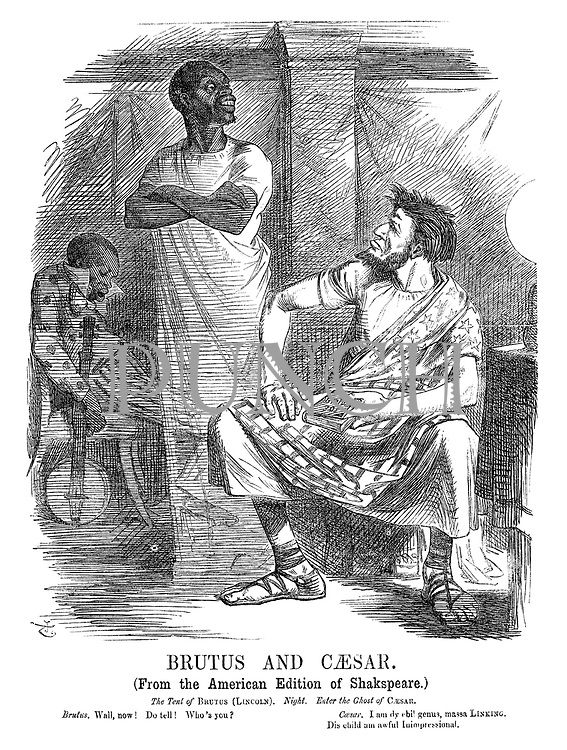 Brutus and Caesar. (From the American edition of Shakespeare.) The tent of Brutus (Lincoln). Night. Enter the ghost of Caesar. Brutus. Wall, now! Do tell! Who's you? Caesar. I am dy ebil genus, Massa Linking. Dis child am awful inimpressional.